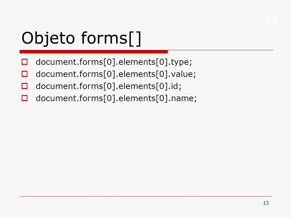 Objeto forms[] document.forms[0].elements[0].type;